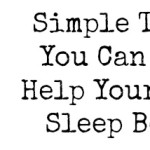 Simple Things You Can Do To Help Your Child Sleep Better