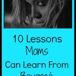 10 Lessons Moms Can Learn From Beyonce