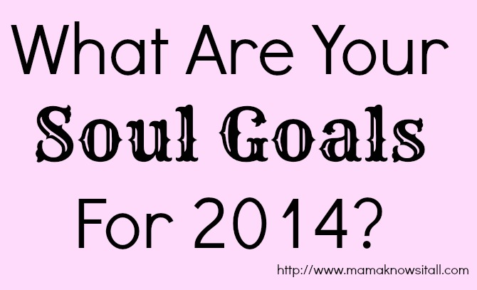 What are your 2014 Soul Goals?