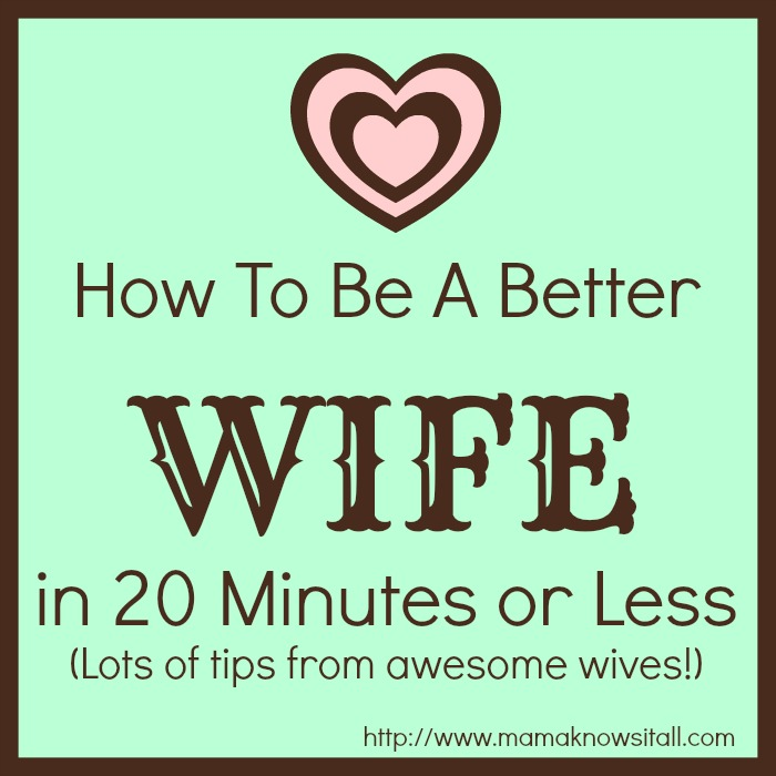 How To Be A Better Wife in 20 Minutes or Less