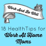 18 Health Tips for Work At Home Moms