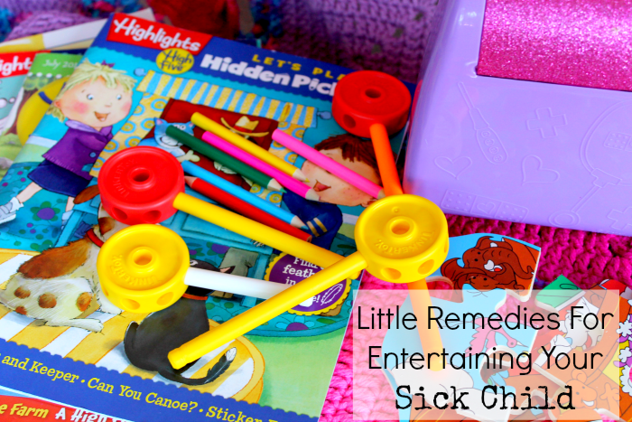 Little Remedies for Entertaining Your Sick Child