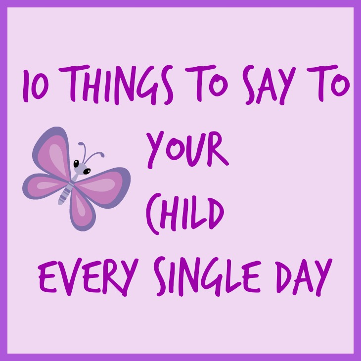 10 Things To Say To Your Child Every Single Day