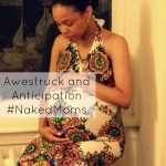 Awestruck And Anticipation #NakedMoms