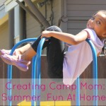 Creating Camp Mom: Summer Fun At Home!
