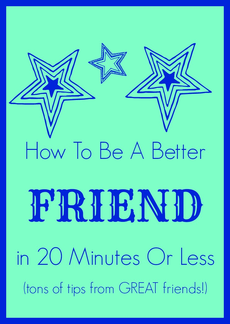 How To Be A Better Friend In 20 Minutes Or Less