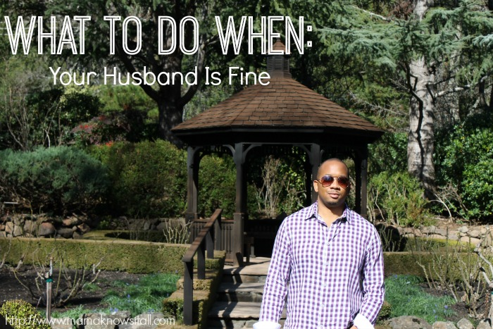 What To Do When Your Husband Is Fine