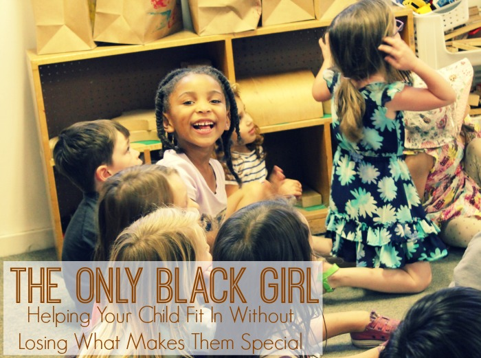 The Only Black Girl: Helping Your Child Fit In Without Losing Compromising What Makes Them Special