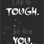 Life Is Tough. So Are You. #ToughIs