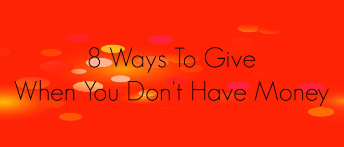 8 Ways To Give When You Don't Have Money