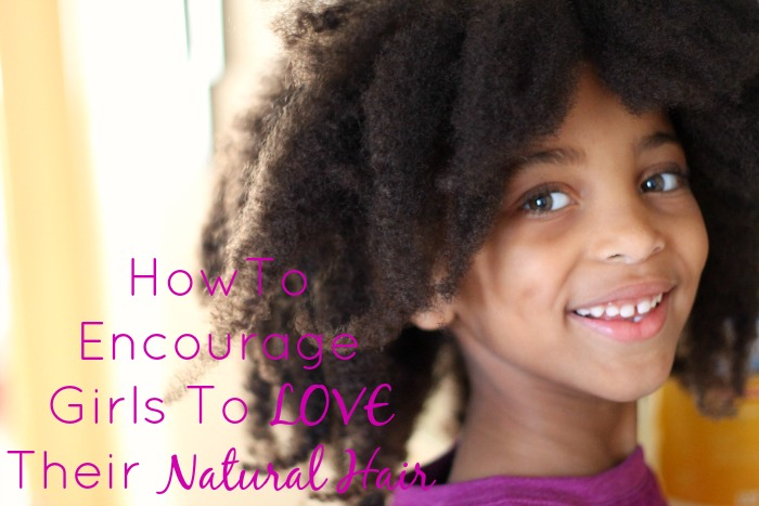 Ways To Encourage Your Daughter To Love Her Natural Hair