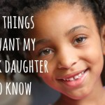 25 Things I Want My Black Daughter To Know