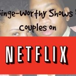 5 Binge-Worthy Shows On Netflix For Couples