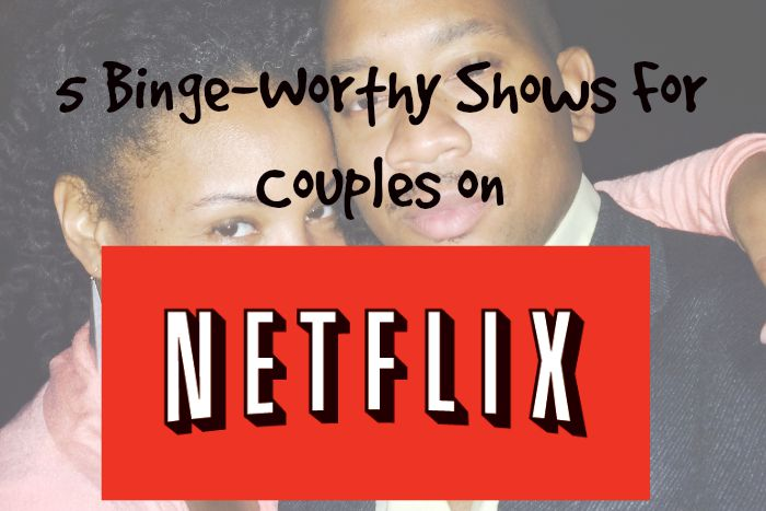 5 binge worthy shows for couples