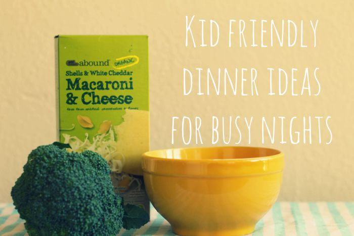 kid friendly dinner ideas for busy nights