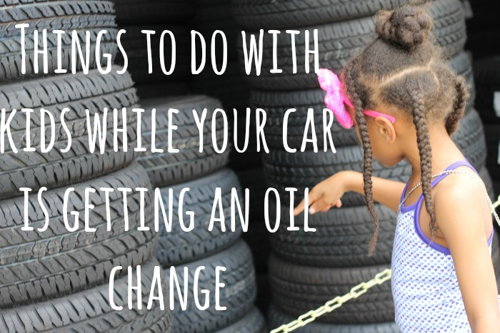 things to do with kids while your car is getting an oil change