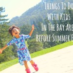 Things To Do With Kids In The Bay Area Before Summer Ends