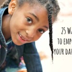 25 Ways To Empower Your Daughter