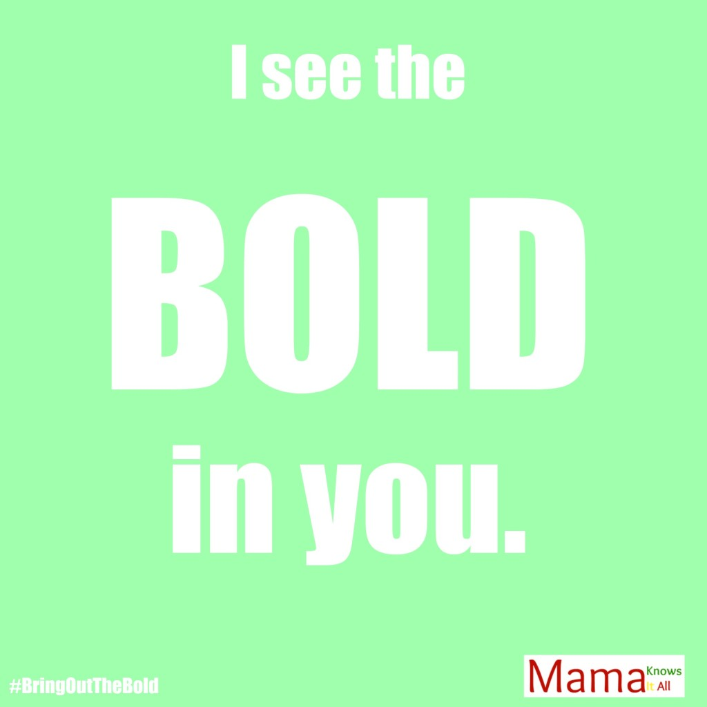 I see the bold in you